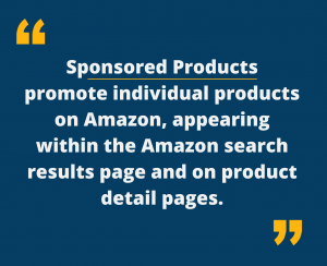 Sponsored Products promote individual products on Amazon, appearing within the Amazon search results page and on product detail pages