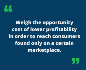 """Quote that says """"Weigh the opportunity cost of lower profitability in order to reach consumers found only on a certain marketplace."""""""