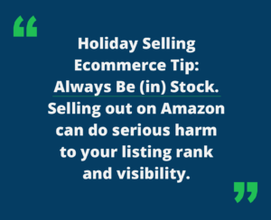 """Quote """"Holiday selling ecommerce tip: always be (in)stock. selling out on among can do serious harm to your listing rank and visibility"""""""