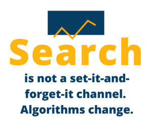 """Quote that says, """"Search is not a set-it-and-forget-it channel. Algorithms change."""""""