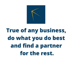 """Quote that says, """"True of any business do what you do best and find a partner for the rest."""""""